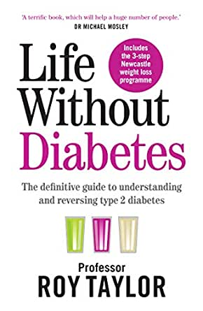 Life Without Diabetes: The definitive guide to understanding and reversing  your type 2 diabetes - Kindle edition by Taylor, Professor Roy.  Professional & Technical Kindle eBooks @ Amazon.com.