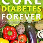 Amazon.com: Cure Diabetes Forever: Step-By-Step Breakthrough Book To  Reverse Your Type 2 Diabetes Naturally And Forever, Super Fast In The Next  30 Days eBook: Watts, LD: Kindle Store