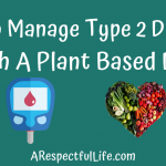 How To Manage Type 2 Diabetes With A Plant Based Diet