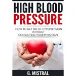 High Blood Pressure: How to get rid of hypertension without consulting your  physician by G. Mistral