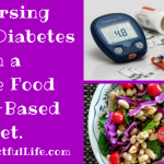 Reversing Diabetes With A Whole Food Plant Based Diet