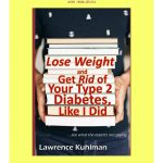 Download Lose Weight and Get Rid of Your Type 2 Diabetes ..like I did…