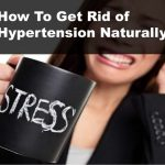 How To Get Rid Of Hypertension Naturally