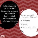 Which of the Following Late Symptoms of Increased Intracranial Pressure Is  Not Included in the Cushing Triad? | ONS Voice