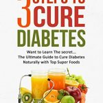 Diabetes: Diabetes Diet: 3 Steps to Cure Diabetes The Ultimate Guide with  the Top Foods to Restoring Blood Sugar (diabetes, diet, how, weight, sugar)  by Lyla Woods