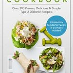 Type 2 Diabetes Cookbook: Over 200 Proven, Delicious & Simple Type 2  Diabetic Recipes. Introductory Kickstarter Guide and Exercises Included. by  Sandra Williams