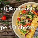 What to Eat for Breakfast with Type 1 Diabetes
