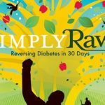 Simply Raw: Reversing Diabetes in 30 Days   Foundation for Alternative and  Integrative Medicine