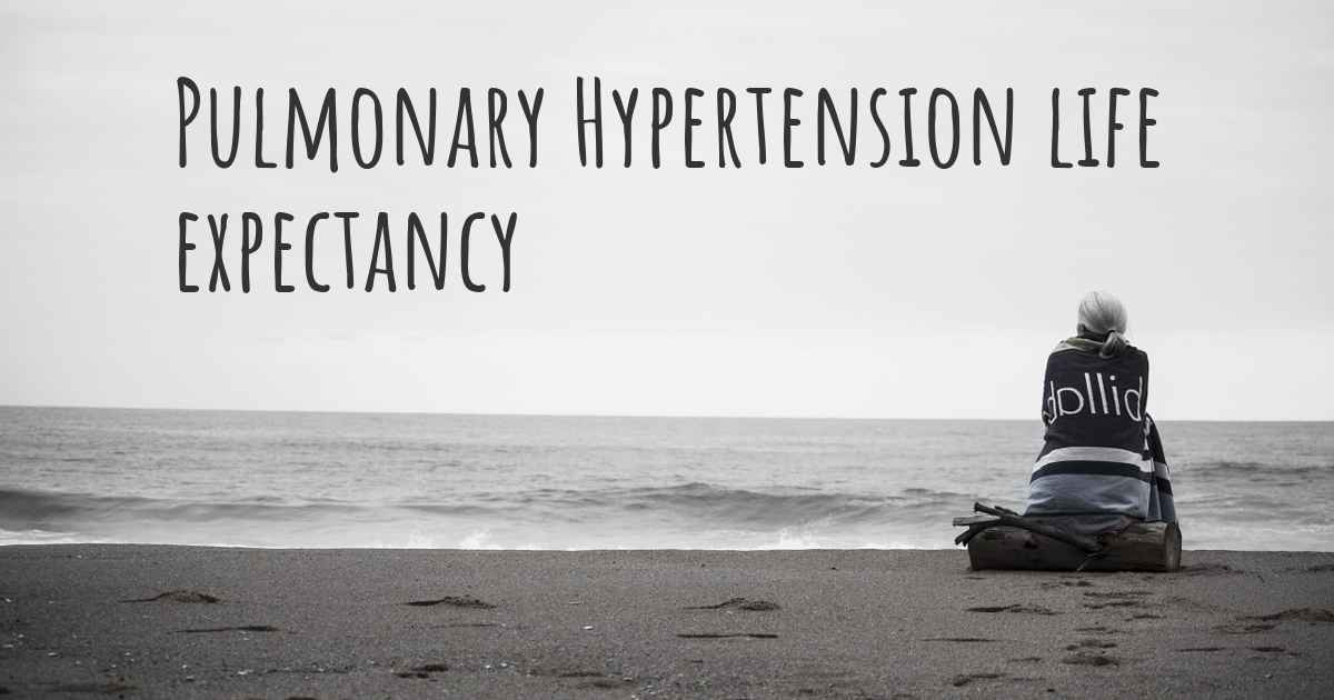 ▷ What is the life expectancy of someone with Pulmonary Hypertension?