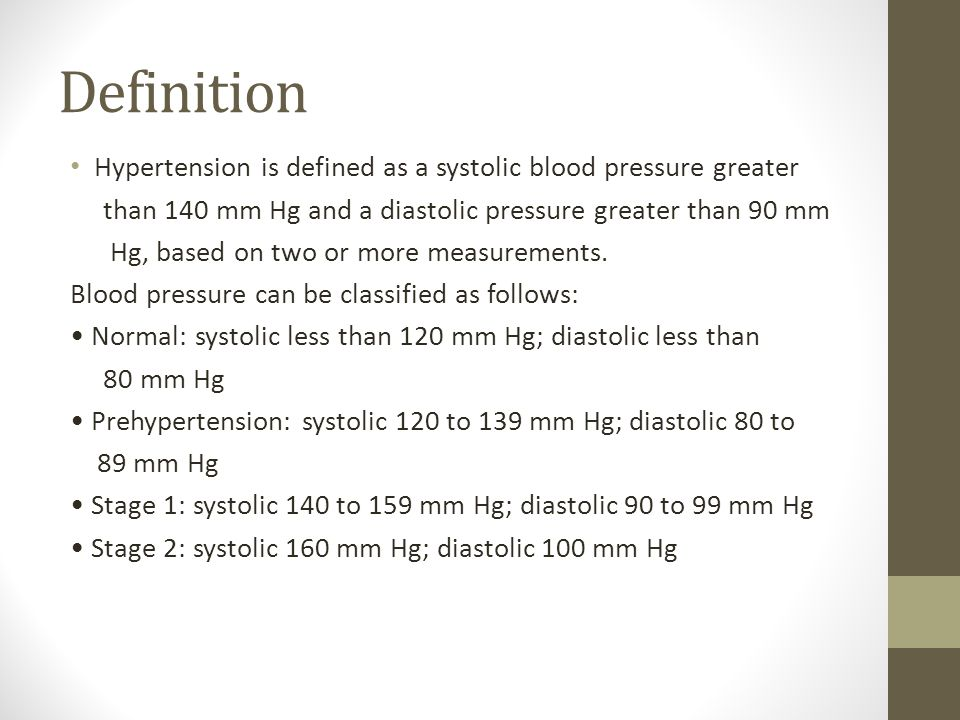 Hypertension. Definition Hypertension is defined as a systolic blood  pressure greater than 140 mm Hg and a diastolic pressure greater than 90 mm  Hg, based. - ppt download