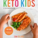 Amazon.com: The Keto Kids Cookbook: Low-Carb, High-Fat Meals Your Whole  Family Will Love!: 9781624147937: Dillard, Sam: Books