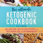 The Ultimate Ketogenic Cookbook: 100 Low-Carb, High-Fat Paleo Recipes for  Easy Weight Loss and Optimum Health: Sanders, Ella: 9781250183804:  Amazon.com: Books