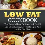 Low Fat Cookbook: The Essential Low Fat Cookbook on All Day Clean Eating, Low  Fat Recipes and Low Fat Diet Meals eBook by Sally J. Samuel   Rakuten Kobo